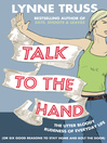 Talk to the Hand (eBook): The Utter Bloody Rudeness of Everyday Life (or Six Good Reasons to Stay Home And Bolt the Door)