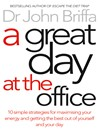 A Great Day at the Office (eBook): Simple Strategies to Maximize Your Energy and Get More Done More Easily