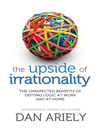 The Upside of Irrationality (eBook): The Unexpected Benefits of Defying Logic at Work and at Home