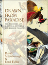Drawn From Paradise (eBook): The Discovery, Art and Natural History of the Birds of Paradise