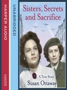 Sisters, Secrets and Sacrifice (MP3): The True Story of WWII Special Agents Eileen and Jacqueline Nearne