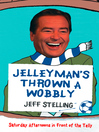 Jelleyman's Thrown a Wobbly (eBook): Saturday Afternoons in Front of the Telly