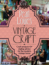 Pearl Lowe's Vintage Craft (eBook): 50 Craft Projects and Home Styling Advice