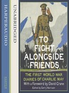 To Fight Alongside Friends (MP3): The First World War Diaries of Charlie May
