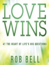 Love Wins (MP3): At the Heart of Life's Big Questions