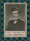 Jokes Cracked by Lord Aberdeen (eBook)