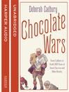 Chocolate Wars (MP3): From Cadbury to Kraft: 200 years of Sweet Success and Bitter Rivalry