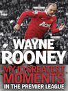 Wayne Rooney (eBook): My 10 Greatest Moments in the Premier League