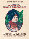 A Monkey Among Crocodiles (eBook): The Life, Loves and Lawsuits of Mrs Georgina Weldon – a disastrous Victorian [Text only]