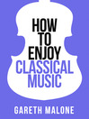 Gareth Malone's How to Enjoy Classical Music (eBook): HCNF (Collins Shorts, Book 5)