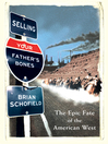 Selling Your Father's Bones (eBook): The Epic Fate of the American West
