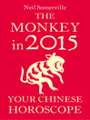 The Monkey in 2015 (eBook): Your Chinese Horoscope