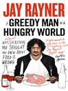 A Greedy Man in a Hungry World (eBook): How (almost) everything you thought you knew about food is wrong