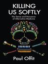 Killing Us Softly (eBook): The Sense and Nonsense of Alternative Medicine