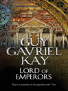 Lord of Emperors (eBook): The Sarantine Mosaic Series, Book 2