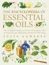 Encyclopedia of Essential Oils (eBook): The Cmplete Guide to the Use of Aromatic Oils in Aromatherapy, Herbalism, Health and Well-Being