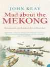 Mad About the Mekong (eBook): Exploration and Empire in South East Asia (Text Only)