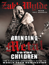 Bringing Metal to the Children (eBook): The Complete Berserker's Guide to World Tour Domination