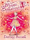 Rosa and the Golden Bird (MP3): Magic Ballerina: Rosa Series, Book 2