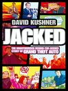 Jacked (eBook): The unauthorized behind-the-scenes story of Grand Theft Auto