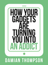 How your gadgets are turning you in to an addict (Collins Shorts, Book 9) (eBook)