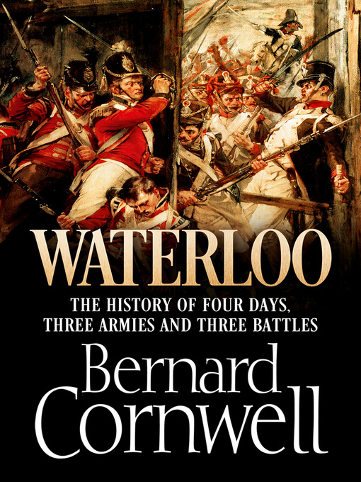 Waterloo (eBook): The History of Four Days, Three Armies and Three Battles