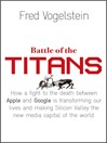 Battle of the Titans (eBook): How the Fight to the Death Between Apple and Google is Transforming our Lives (Previously Published as 'Dogfight')