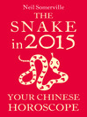 The Snake in 2015 (eBook): Your Chinese Horoscope
