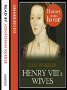 Henry VIII's Wives (MP3): History in an Hour