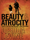 Beauty and Atrocity (eBook): People, Politics and Ireland's Fight for Peace