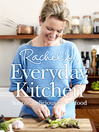 Rachel's Everyday Kitchen (eBook): Simple, delicious family food