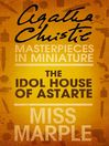 The Idol House of Astarte (eBook): A Miss Marple Short Story