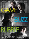 The Complete Game Trilogy (eBook): Game, Buzz, Bubble