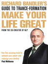 Richard Bandler's Guide to Trance-formation (eBook): Make Your Life Great