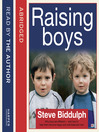 Steve Biddulph's Raising Boys (MP3): Why Boys are Different – and How to Help Them Become Happy and Well-Balanced Men