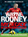 Wayne Rooney (eBook): My Decade in the Premier League