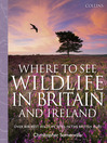 Collins Where to See Wildlife in Britain and Ireland (eBook): Over 800 Best Wildlife Sites in the British Isles