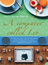 A Computer Called LEO (eBook): Lyons Tea Shops and the world's first office computer (Text Only)