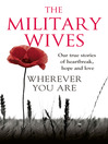 Wherever You Are (eBook): The Military Wives: Our true stories of heartbreak, hope and love