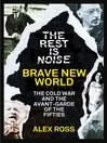 The Rest Is Noise Series (eBook): Brave New World: The Cold War and the Avant-Garde of the Fifties