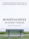 Mindfulness in Eight Weeks (eBook): The Revolutionary 8 Week Plan to Clear Your Mind and Calm Your Life