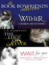 The Book Boyfriends Collection (eBook): Wither, Wait For You, the Edge of Never