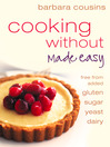 Cooking Without Made Easy (eBook): Recipes free from added Gluten, Sugar, Yeast and Dairy Produce