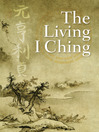 The Living I Ching (eBook): Using Ancient Chinese Wisdom to Shape Your Life