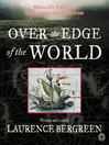 Over the Edge of the World (MP3): Magellan's Terrifying Circumnavigation of the Globe