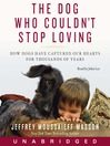 The Dog Who Couldn't Stop Loving (MP3): How Dogs Have Captured Our Hearts for Thousands of Years