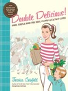 Double Delicious! (eBook): Good, Simple Food for Busy, Complicated Lives