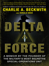 Delta Force (eBook): A Memoir by the Founder of the U.S. Military's Most Secretive Special-Operations Unit