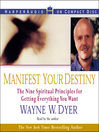 Manifest Your Destiny (MP3): The Nine Spiritual Principles for Getting Everything You Want
