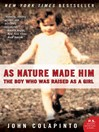 As Nature Made Him (eBook): The Boy Who Was Raised as a Girl